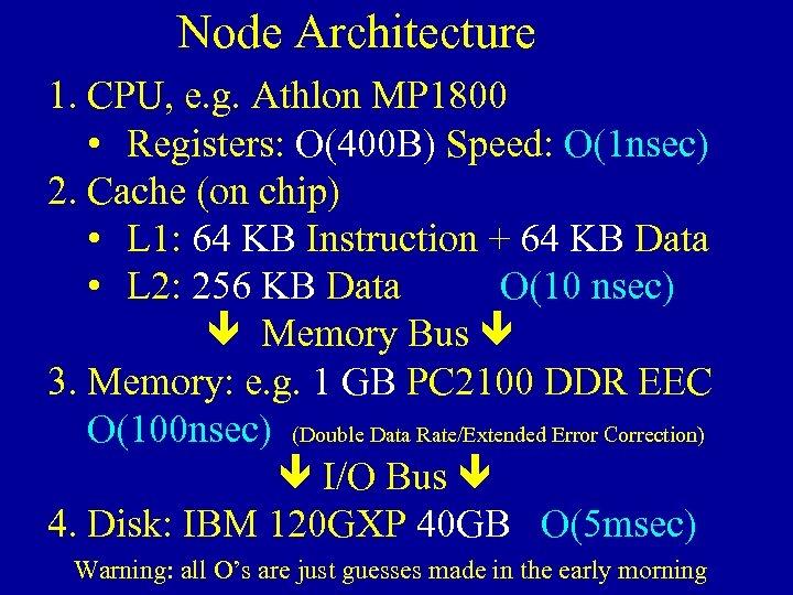Node Architecture 1. CPU, e. g. Athlon MP 1800 • Registers: O(400 B) Speed:
