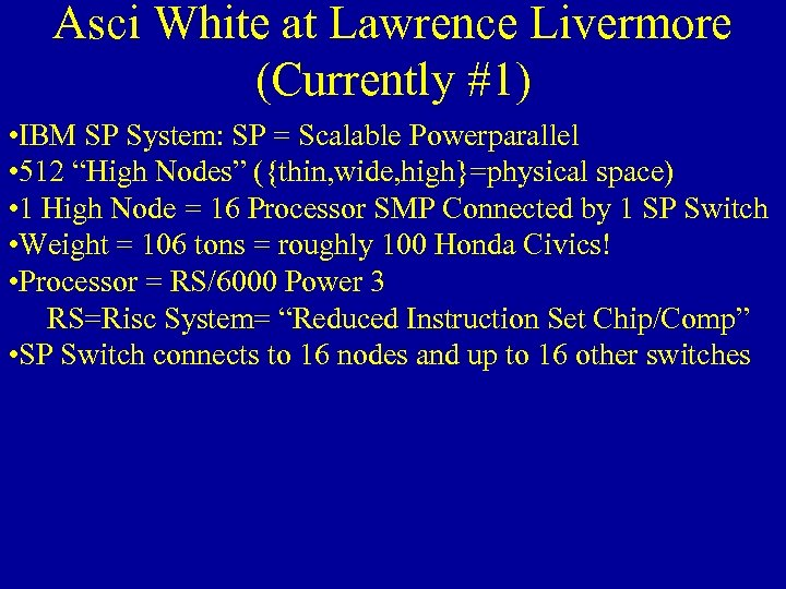 Asci White at Lawrence Livermore (Currently #1) • IBM SP System: SP = Scalable