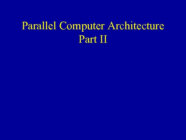 Parallel Computer Architecture Part II