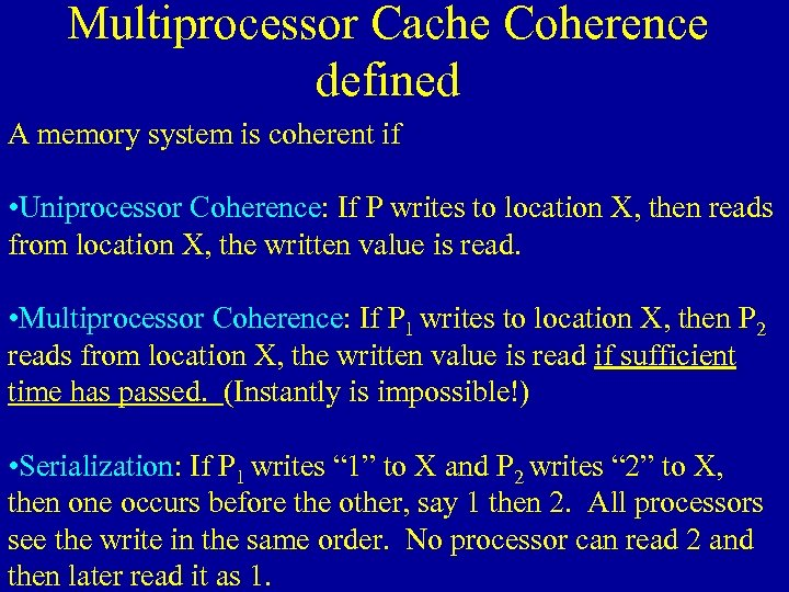 Multiprocessor Cache Coherence defined A memory system is coherent if • Uniprocessor Coherence: If
