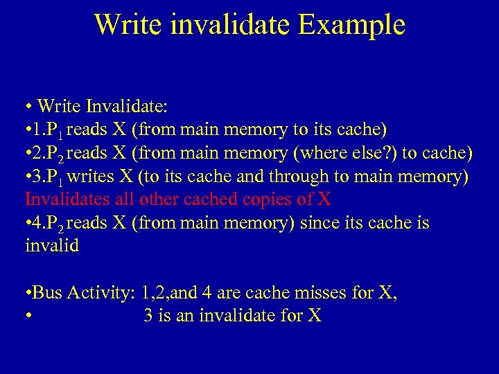 Write invalidate Example • Write Invalidate: • 1. P 1 reads X (from main