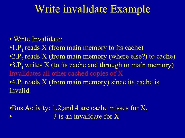Write invalidate Example • Write Invalidate: • 1. P 1 reads X (from main