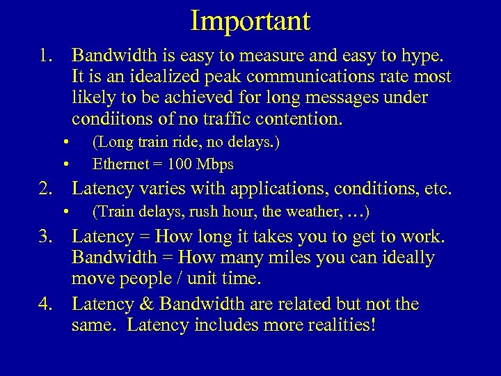 Important 1. Bandwidth is easy to measure and easy to hype. It is an