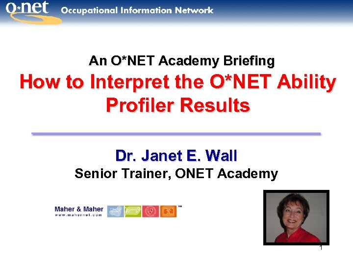 An O*NET Academy Briefing How to Interpret the O*NET Ability Profiler Results Dr. Janet