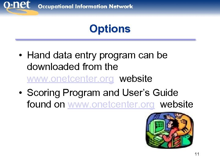 Options • Hand data entry program can be downloaded from the www. onetcenter. org