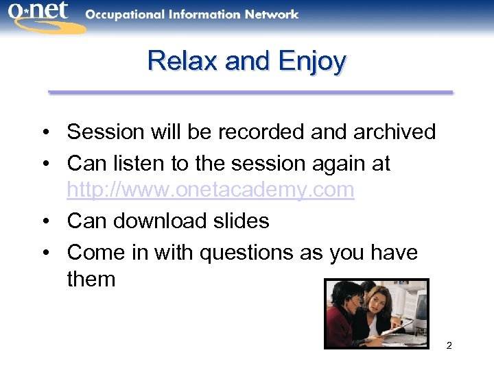 Relax and Enjoy • Session will be recorded and archived • Can listen to