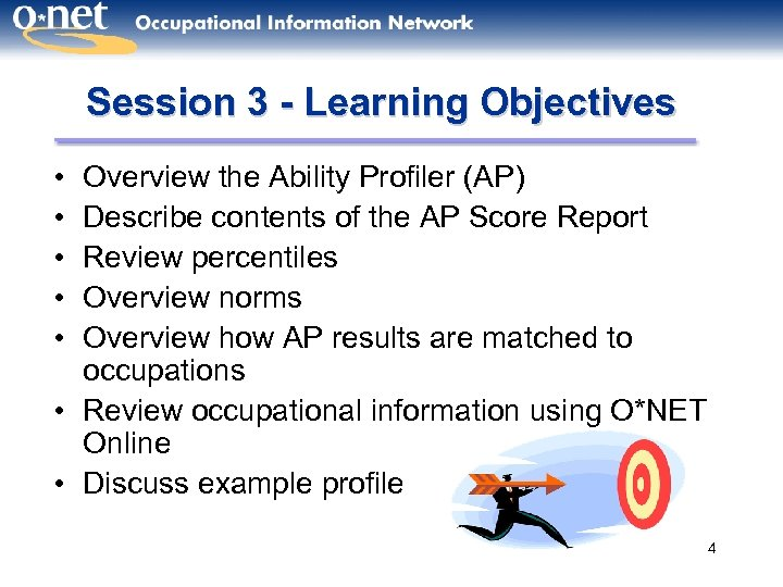 Session 3 - Learning Objectives • • • Overview the Ability Profiler (AP) Describe