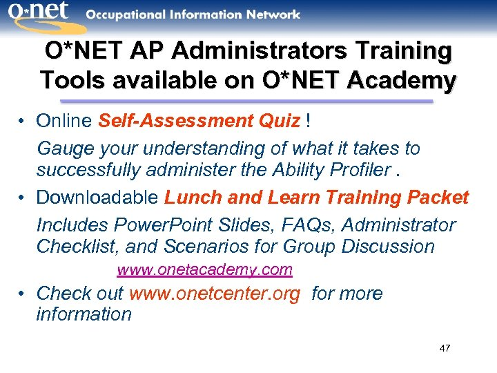 O*NET AP Administrators Training Tools available on O*NET Academy • Online Self-Assessment Quiz !