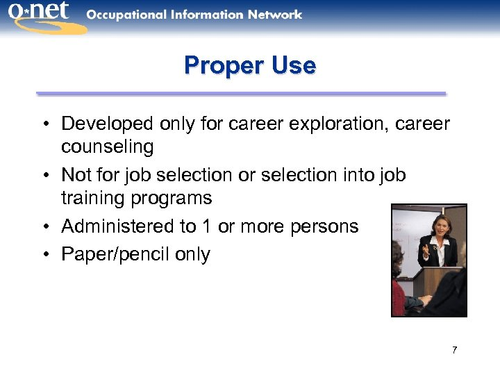 Proper Use • Developed only for career exploration, career counseling • Not for job