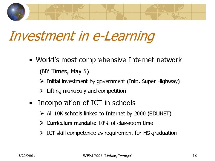 Investment in e-Learning § World's most comprehensive Internet network (NY Times, May 5) Ø