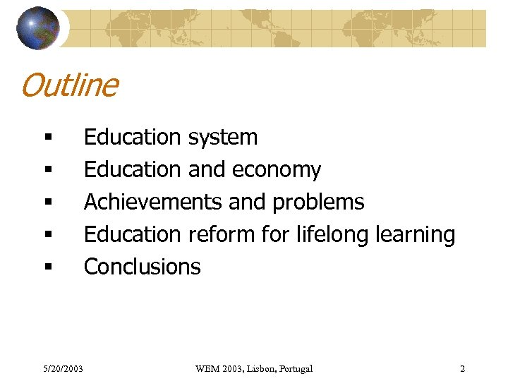 Outline § § § 5/20/2003 Education system Education and economy Achievements and problems Education