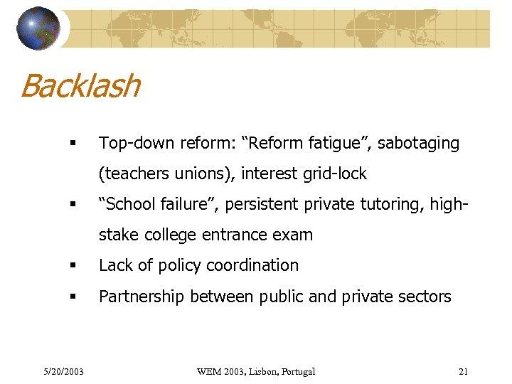 "Backlash § Top-down reform: ""Reform fatigue"", sabotaging (teachers unions), interest grid-lock § ""School failure"","