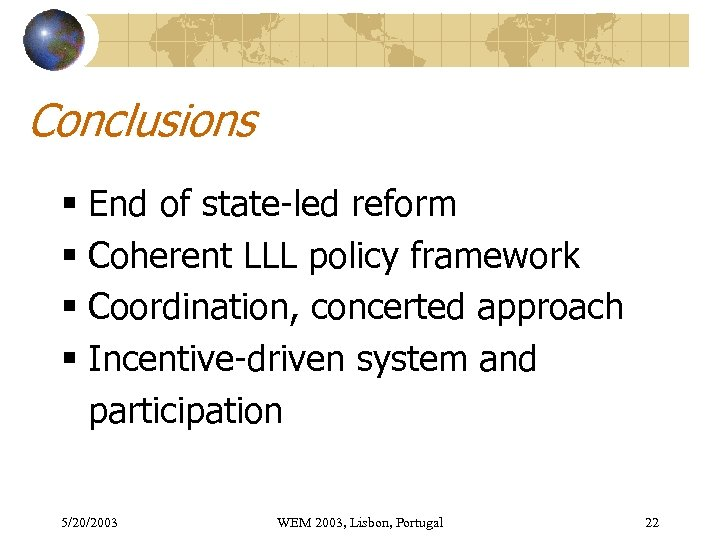 Conclusions § End of state-led reform § Coherent LLL policy framework § Coordination, concerted