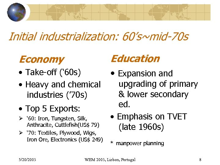 Initial industrialization: 60's~mid-70 s Economy Education • Take-off (' 60 s) • Heavy and