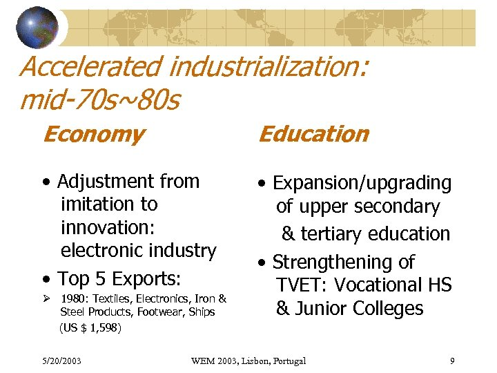 Accelerated industrialization: mid-70 s~80 s Economy Education • Adjustment from imitation to innovation: electronic