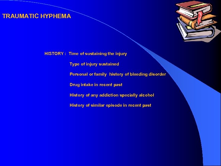 TRAUMATIC HYPHEMA HISTORY : Time of sustaining the injury Type of injury sustained Personal