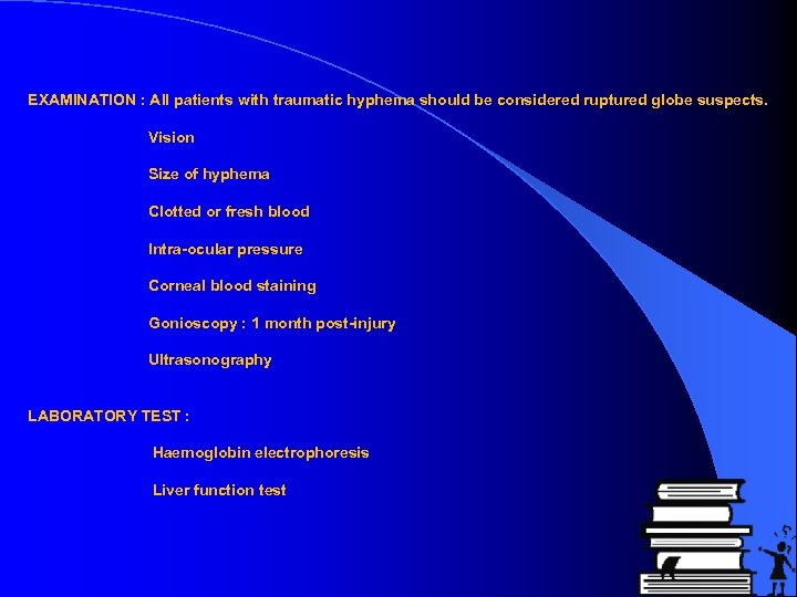 EXAMINATION : All patients with traumatic hyphema should be considered ruptured globe suspects. Vision