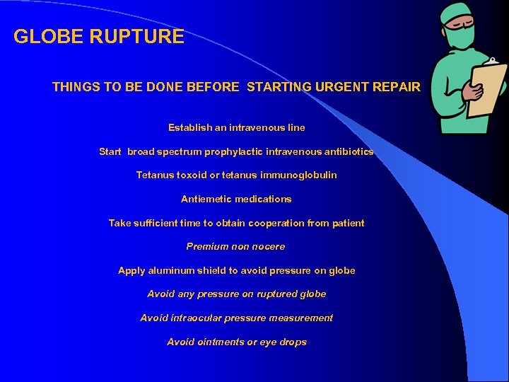 GLOBE RUPTURE THINGS TO BE DONE BEFORE STARTING URGENT REPAIR Establish an intravenous line