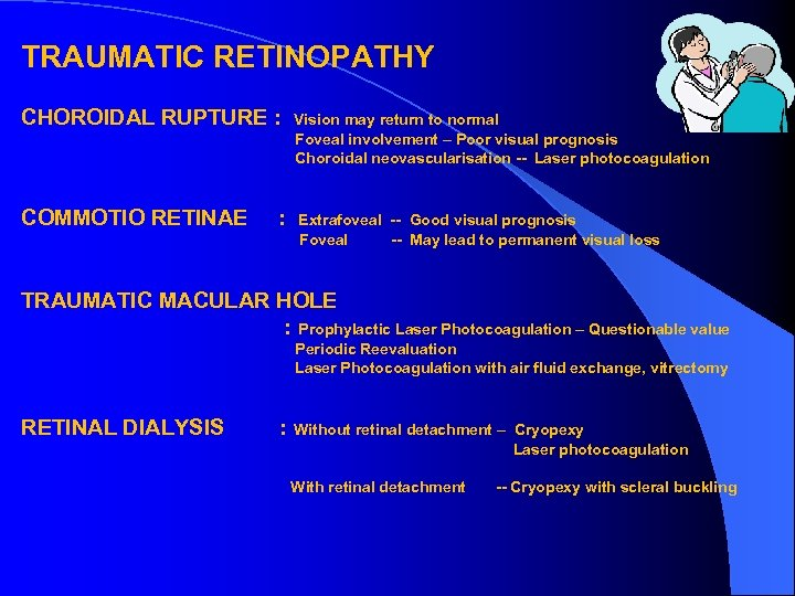 TRAUMATIC RETINOPATHY CHOROIDAL RUPTURE : COMMOTIO RETINAE : Vision may return to normal Foveal