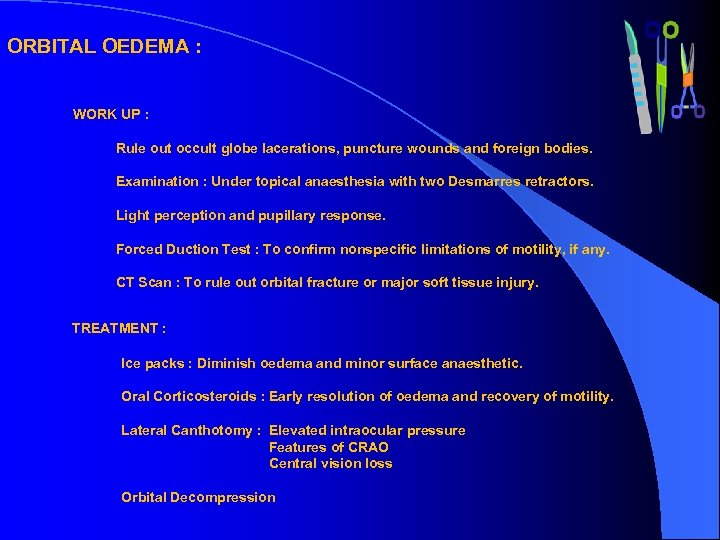ORBITAL OEDEMA : WORK UP : Rule out occult globe lacerations, puncture wounds and