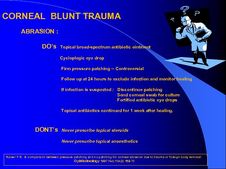 CORNEAL BLUNT TRAUMA ABRASION : DO's Topical broad-spectrum antibiotic ointment Cycloplegic eye drop Firm