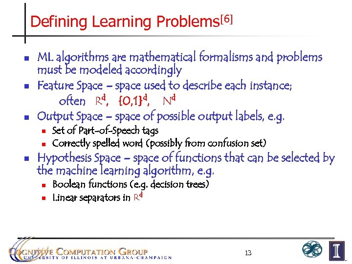 Defining Learning Problems[6] n n n ML algorithms are mathematical formalisms and problems must