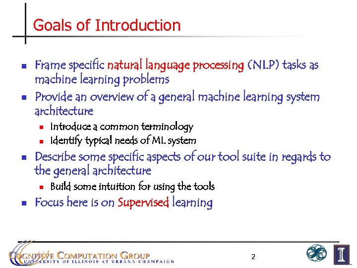 Goals of Introduction n n Frame specific natural language processing (NLP) tasks as machine