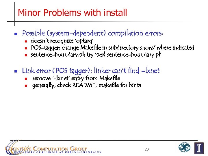 Minor Problems with install n Possible (system-dependent) compilation errors: n n doesn't recognize 'optarg'