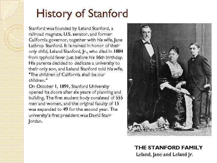 History of Stanford was founded by Leland Stanford, a railroad magnate, U. S. senator,