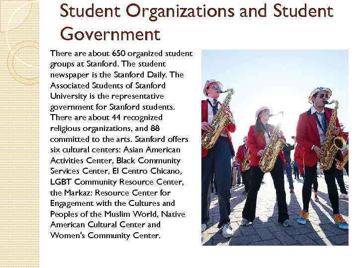 Student Organizations and Student Government There about 650 organized student groups at Stanford. The