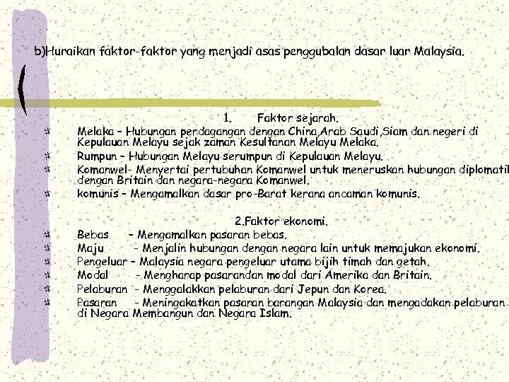 b)Huraikan faktor-faktor yang menjadi asas penggubalan dasar luar Malaysia. 1. Faktor sejarah. Melaka –
