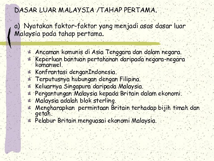 DASAR LUAR MALAYSIA /TAHAP PERTAMA. a) Nyatakan faktor-faktor yang menjadi asas dasar luar Malaysia