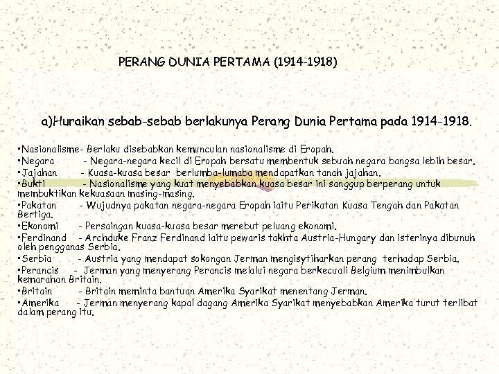 PERANG DUNIA PERTAMA (1914 -1918) a)Huraikan sebab-sebab berlakunya Perang Dunia Pertama pada 1914 -1918.