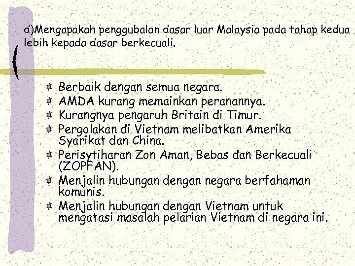 d)Mengapakah penggubalan dasar luar Malaysia pada tahap kedua lebih kepada dasar berkecuali. Berbaik dengan