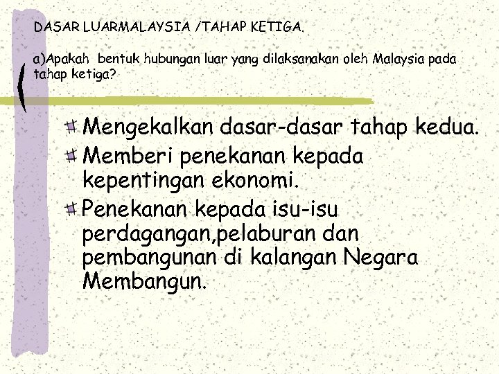 DASAR LUARMALAYSIA /TAHAP KETIGA. a)Apakah bentuk hubungan luar yang dilaksanakan oleh Malaysia pada tahap