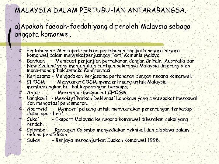 MALAYSIA DALAM PERTUBUHAN ANTARABANGSA. a)Apakah faedah-faedah yang diperoleh Malaysia sebagai anggota komanwel. Pertahanan –