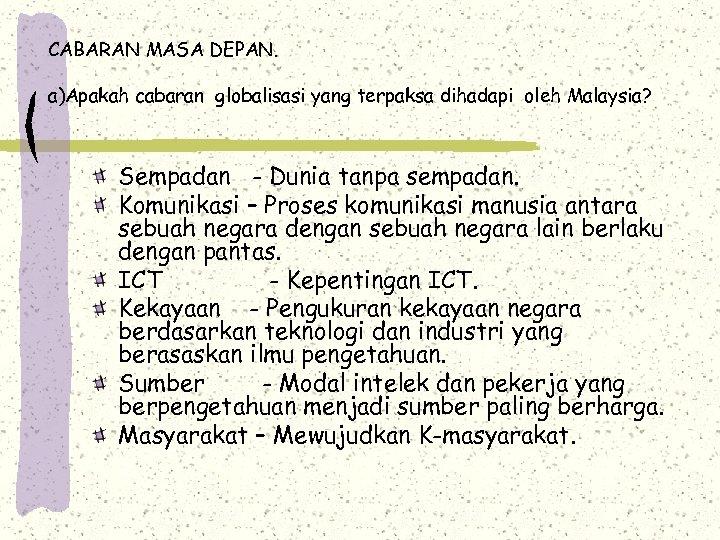 CABARAN MASA DEPAN. a)Apakah cabaran globalisasi yang terpaksa dihadapi oleh Malaysia? Sempadan - Dunia
