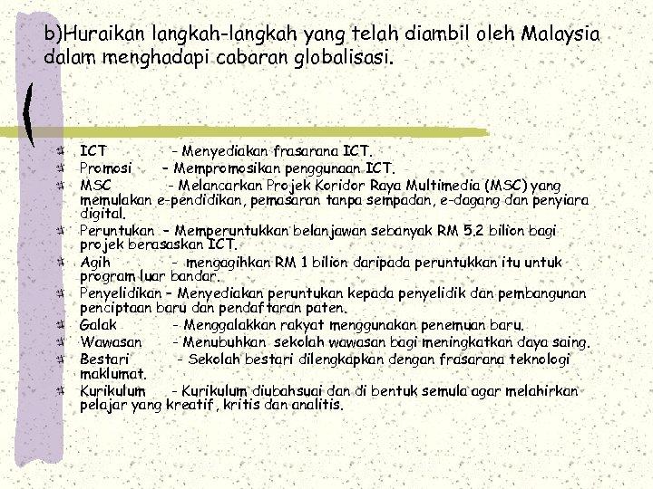 b)Huraikan langkah-langkah yang telah diambil oleh Malaysia dalam menghadapi cabaran globalisasi. ICT - Menyediakan