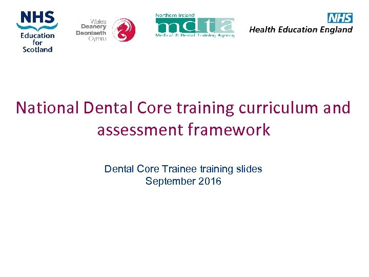 National Dental Core training curriculum and assessment framework Dental Core Trainee training slides September