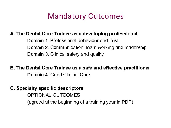 Mandatory Outcomes A. The Dental Core Trainee as a developing professional Domain 1. Professional