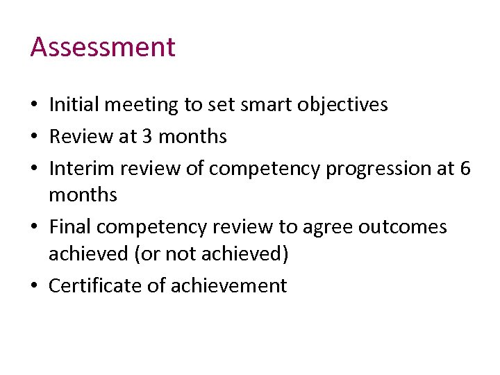 Assessment • Initial meeting to set smart objectives • Review at 3 months •
