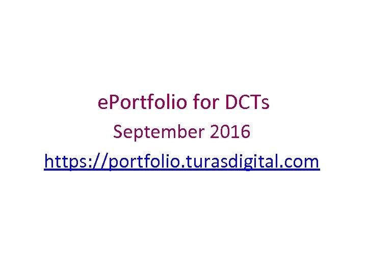 e. Portfolio for DCTs September 2016 https: //portfolio. turasdigital. com