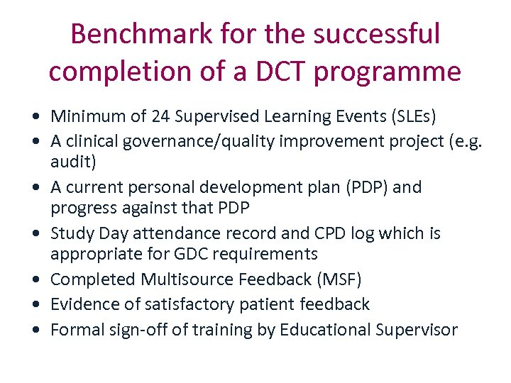 Benchmark for the successful completion of a DCT programme • Minimum of 24 Supervised