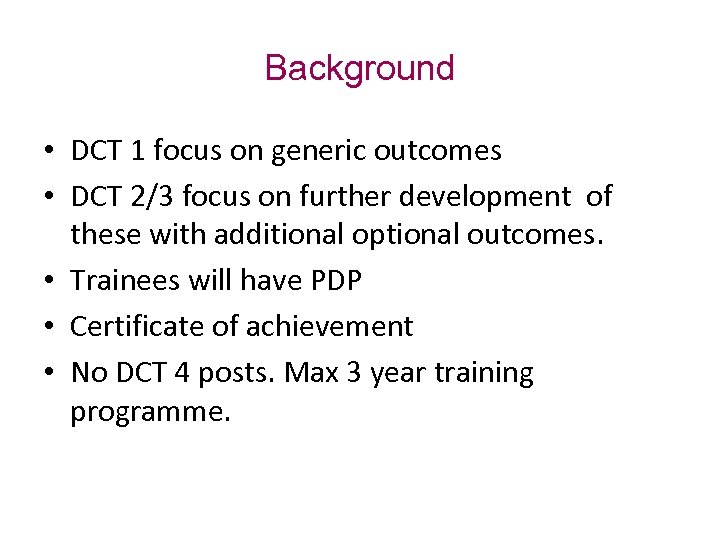 Background • DCT 1 focus on generic outcomes • DCT 2/3 focus on further