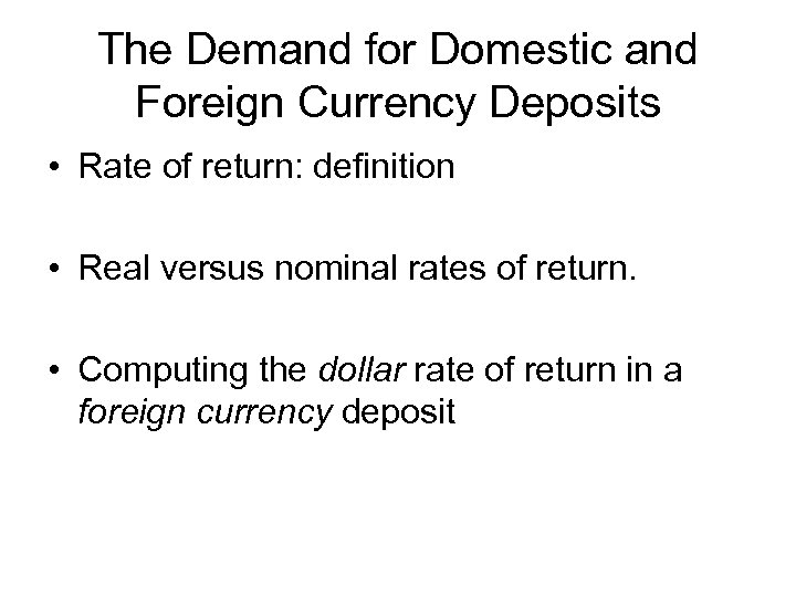 The Demand for Domestic and Foreign Currency Deposits • Rate of return: definition •