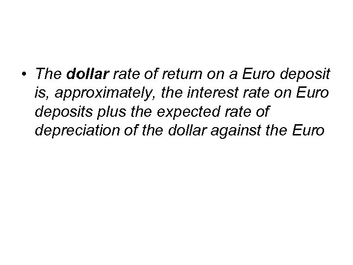 • The dollar rate of return on a Euro deposit is, approximately, the