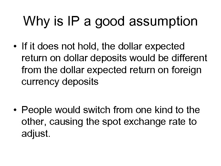 Why is IP a good assumption • If it does not hold, the dollar