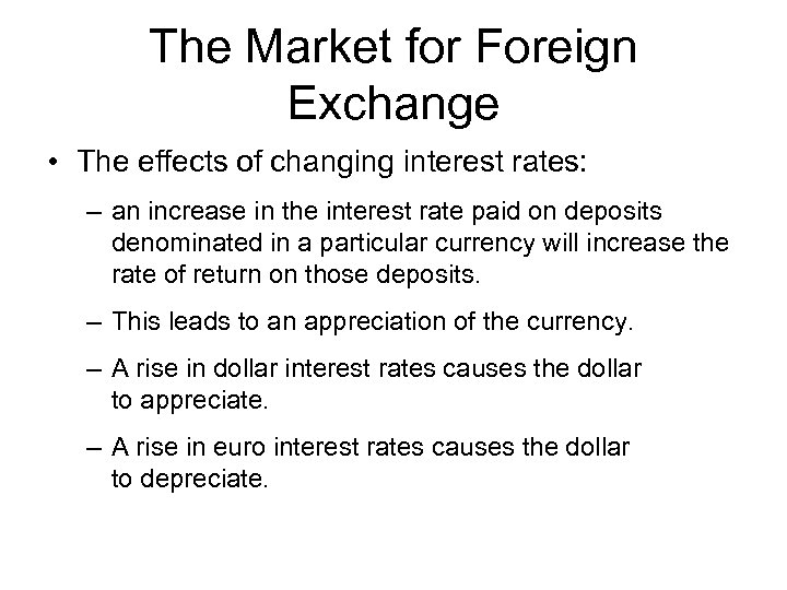 The Market for Foreign Exchange • The effects of changing interest rates: – an