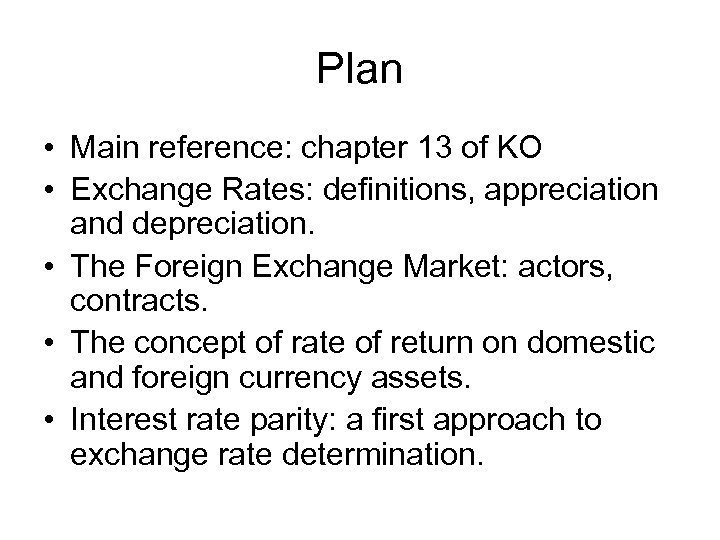 Plan • Main reference: chapter 13 of KO • Exchange Rates: definitions, appreciation and
