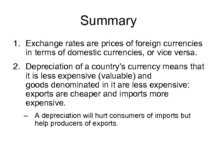 Summary 1. Exchange rates are prices of foreign currencies in terms of domestic currencies,